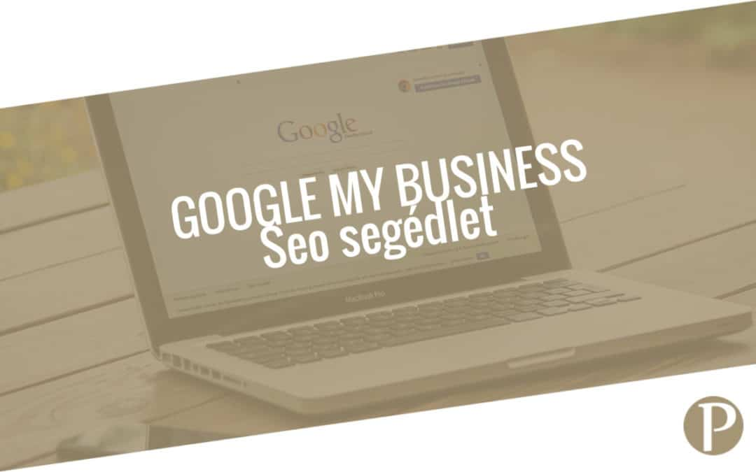 Google Cégem (Google my Business = GMB) optimalizálás